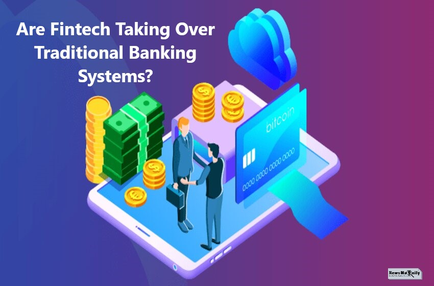 Is The Bank Fintech Challenge Replacing The Traditional Banking System?