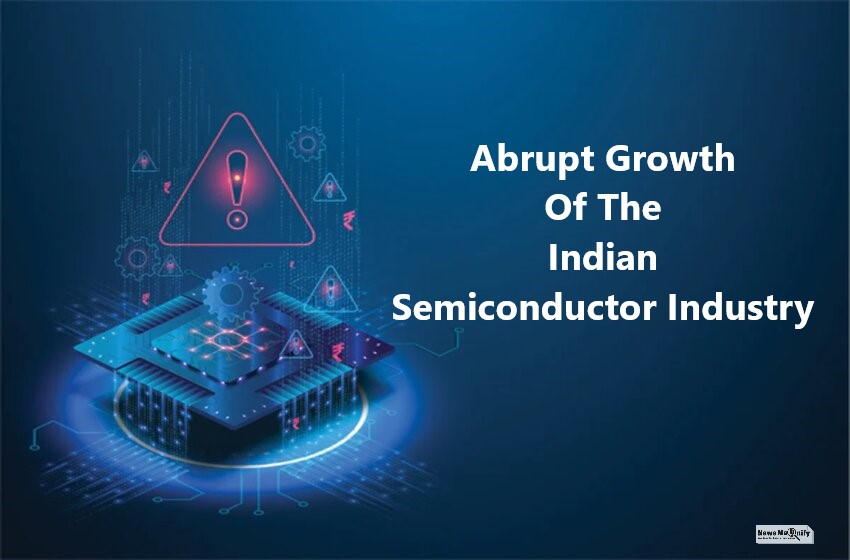 Why Is There An Abrupt Indian Semiconductor Industry Growth?