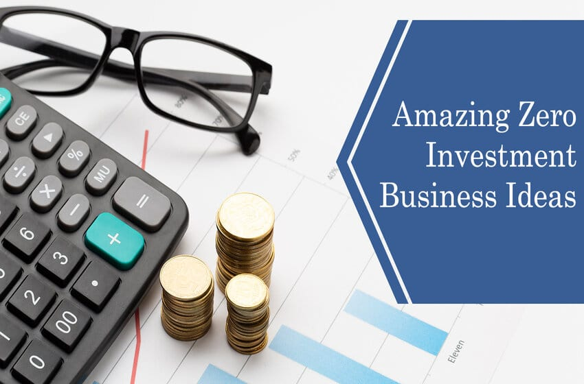 10 Easy Zero Investment Business Ideas To Boost Your Earnings